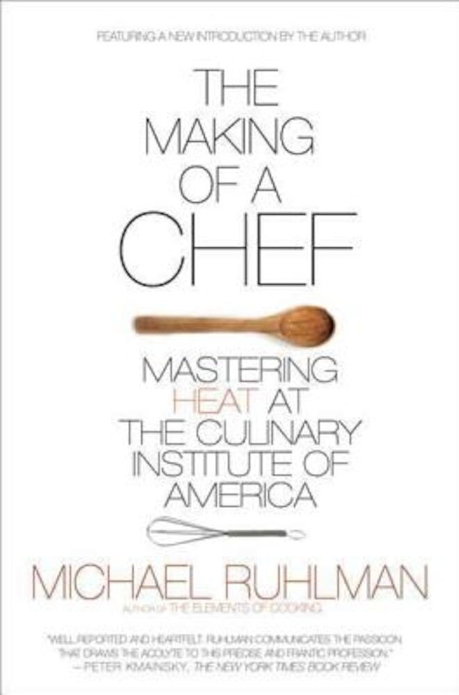 The Making of a Chef: Mastering Heat at the Culinary Institute of America, Paperback