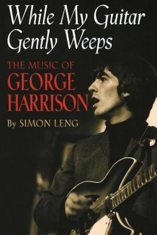 While My Guitar Gently Weeps: The Music of George Harrison, Paperback