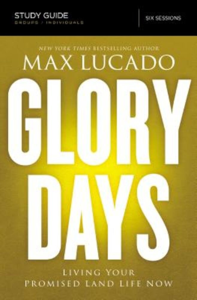 Glory Days Study Guide: Living Your Promised Land Life Now, Paperback