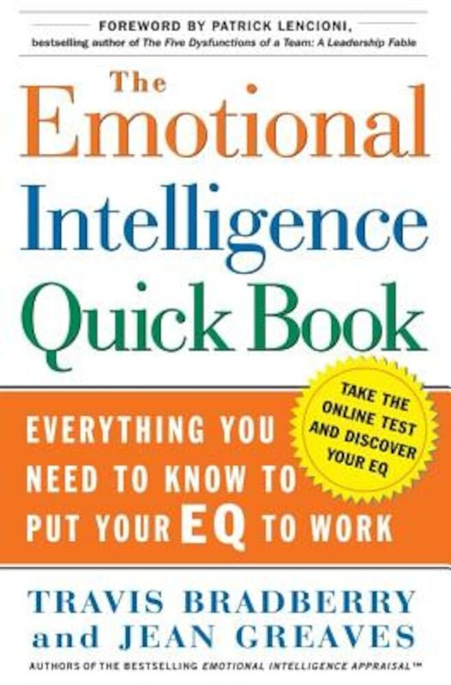 The Emotional Intelligence Quick Book: Everything You Need to Know to Put Your Eq to Work, Hardcover