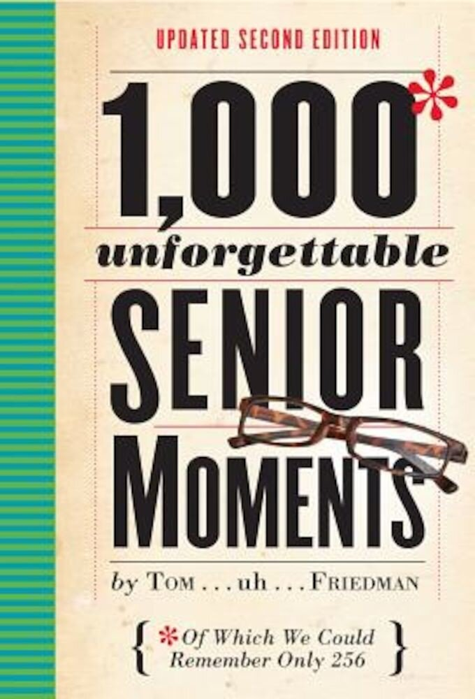 1,000 Unforgettable Senior Moments: Of Which We Could Remember Only 254, Hardcover