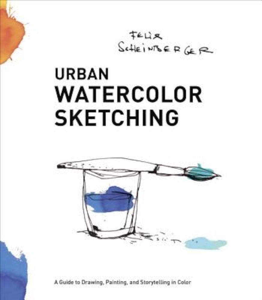 Urban Watercolor Sketching: A Guide to Drawing, Painting, and Storytelling in Color, Paperback