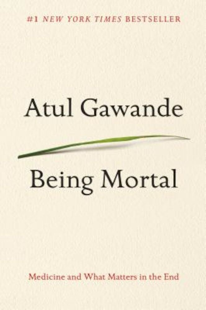 Being Mortal: Medicine and What Matters in the End, Hardcover