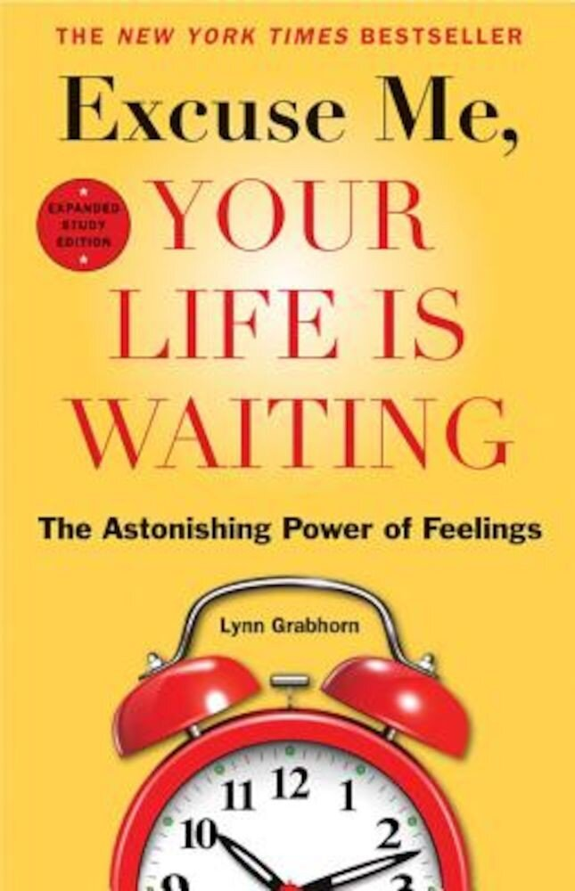 Excuse Me, Your Life Is Waiting: The Astonishing Power of Feelings, Paperback