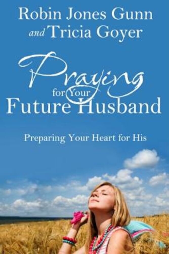 Praying for Your Future Husband: Preparing Your Heart for His, Paperback