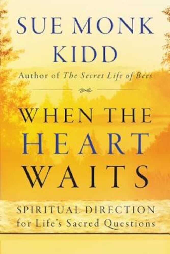 When the Heart Waits: Spiritual Direction for Life's Sacred Questions, Paperback