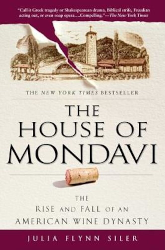 The House of Mondavi: The Rise and Fall of an American Wine Dynasty, Paperback