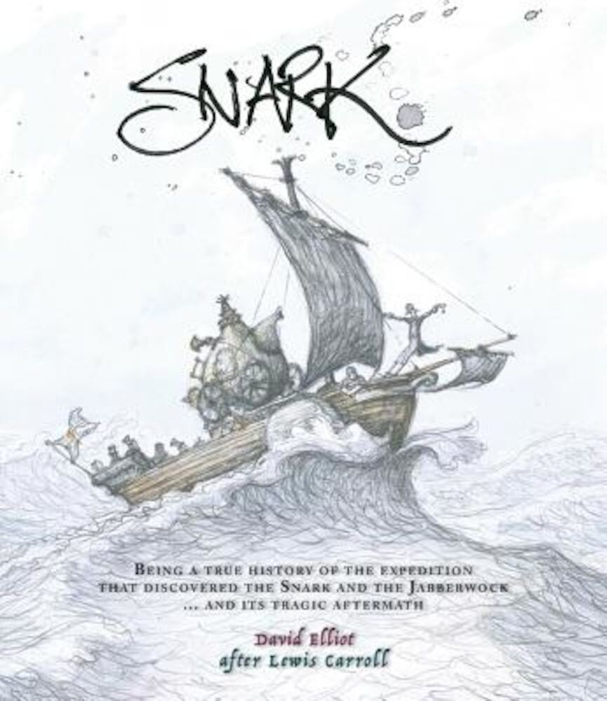 Snark: Being a True History of the Expedition That Discovered the Snark and the Jabberwock ... and Its Tragic Aftermath, Hardcover