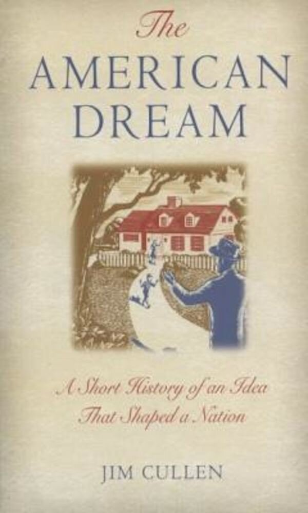 The American Dream: A Short History of an Idea That Shaped a Nation, Paperback
