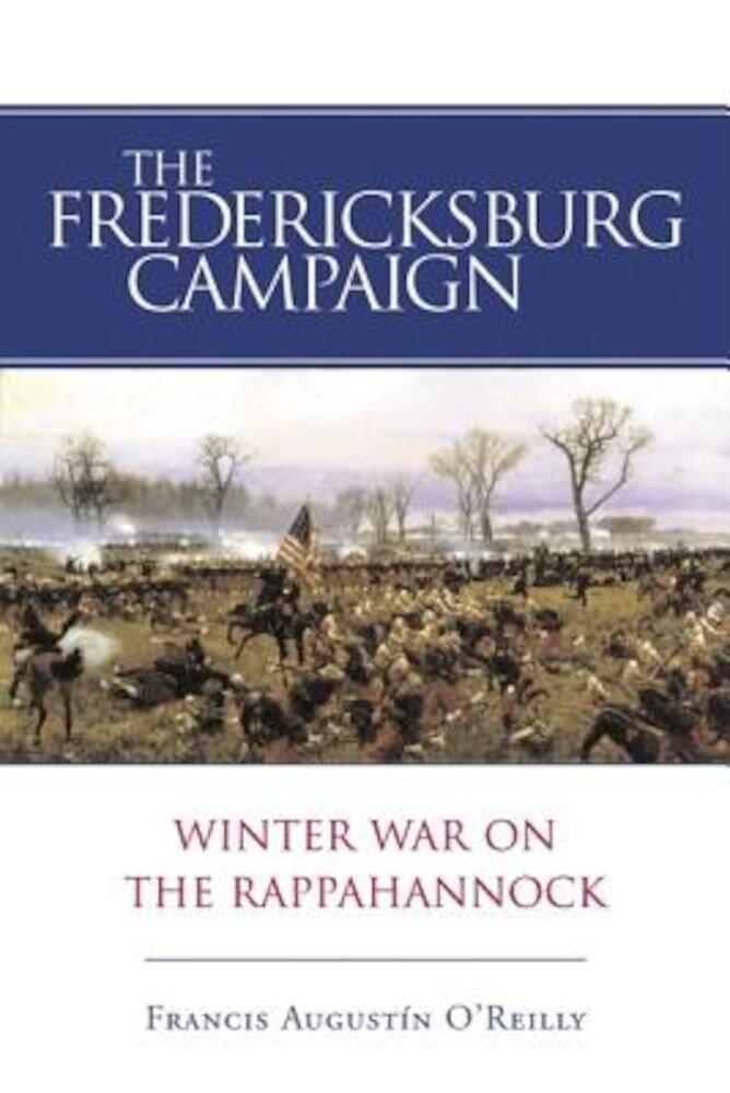 The Fredericksburg Campaign: Winter War on the Rappahannock, Paperback