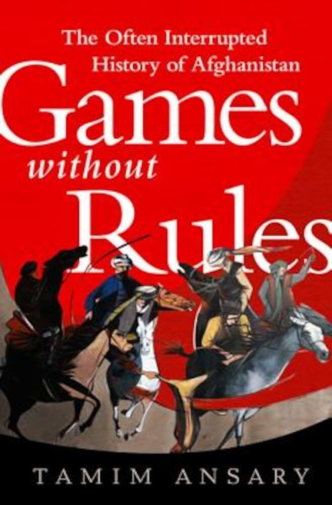 Games Without Rules: The Often Interrupted History of Afghanistan, Paperback