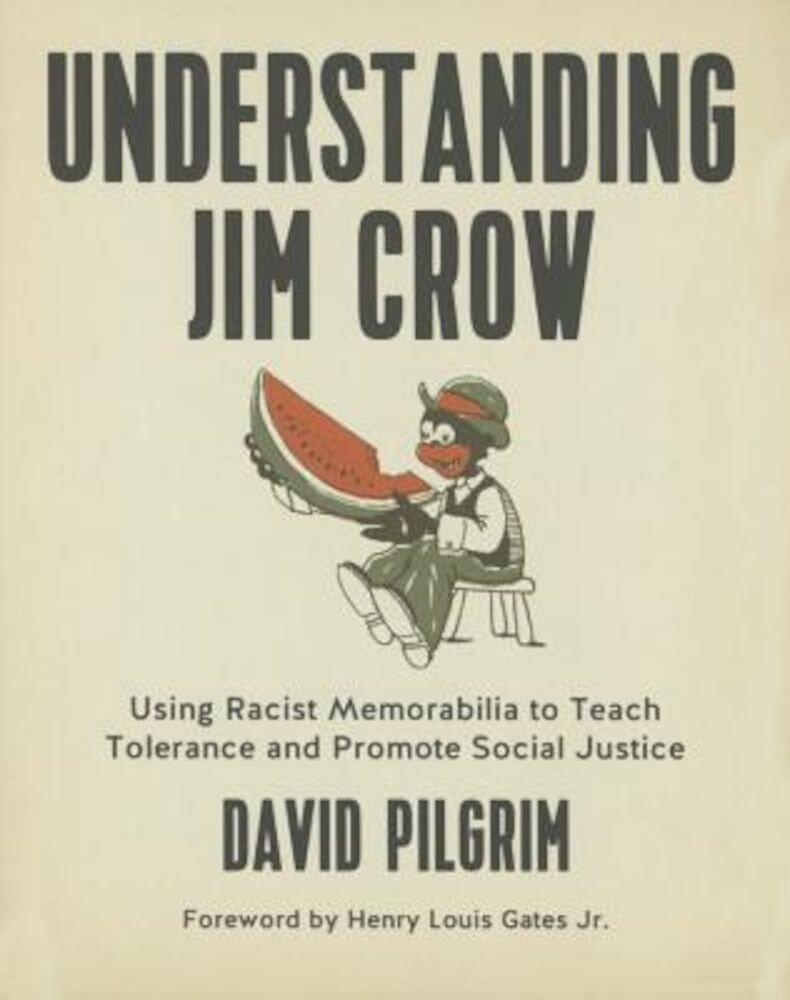 Understanding Jim Crow: Using Racist Memorabilia to Teach Tolerance and Promote Social Justice, Paperback