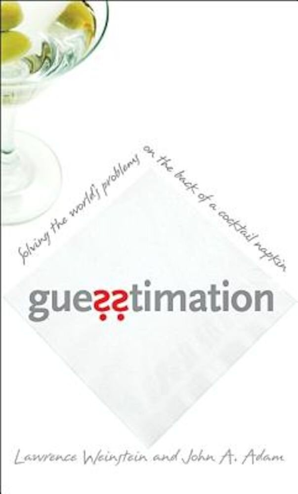 Guesstimation: Solving the World's Problems on the Back of a Cocktail Napkin, Paperback