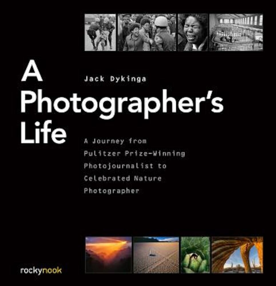 A Photographer's Life: A Journey from Pulitzer Prize-Winning Photojournalist to Celebrated Nature Photographer, Hardcover
