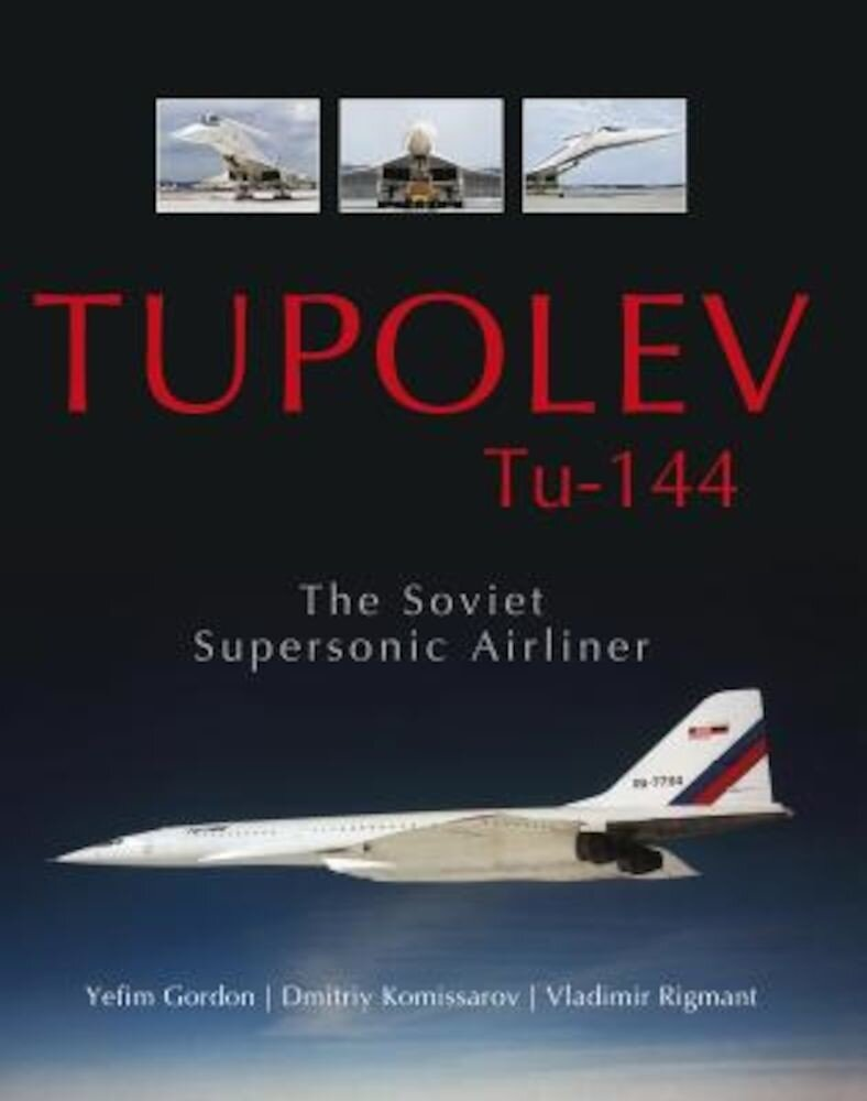 Tupolev Tu-144: The Soviet Supersonic Airliner, Hardcover