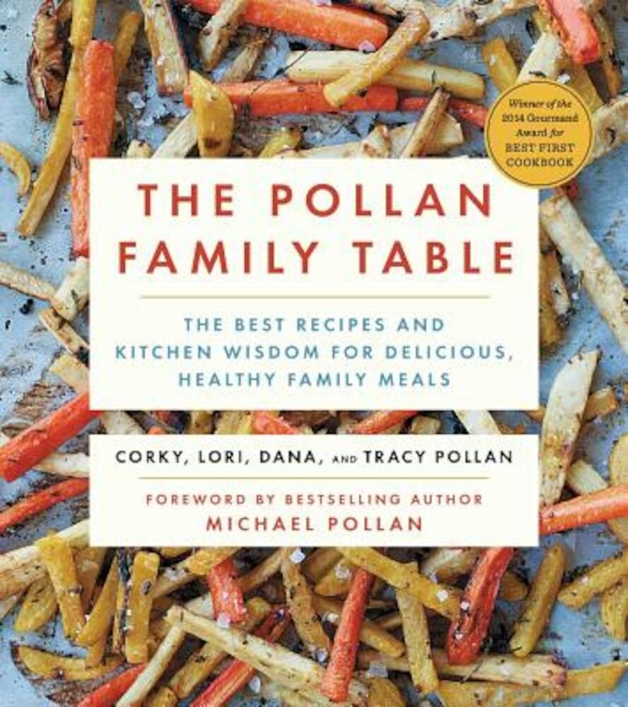 The Pollan Family Table: The Best Recipes and Kitchen Wisdom for Delicious, Healthy Family Meals, Paperback