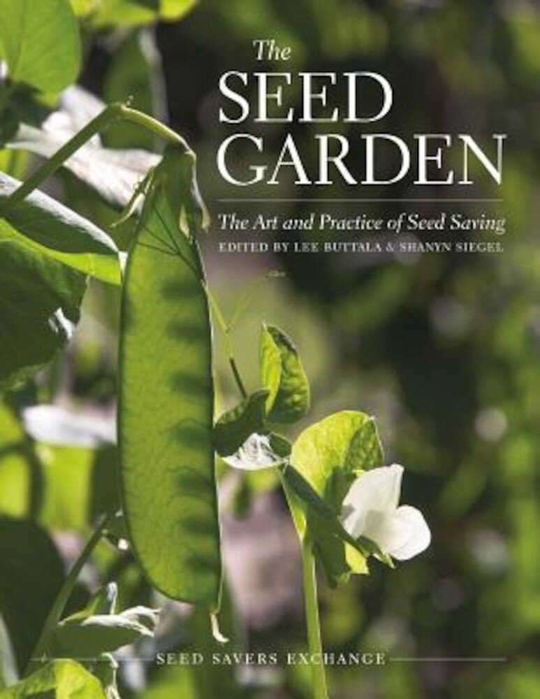 The Seed Garden: The Art and Practice of Seed Saving, Paperback