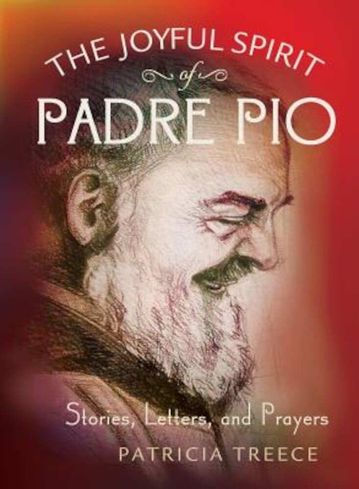 The Joyful Spirit of Padre Pio: Stories, Letters, and Prayers, Hardcover
