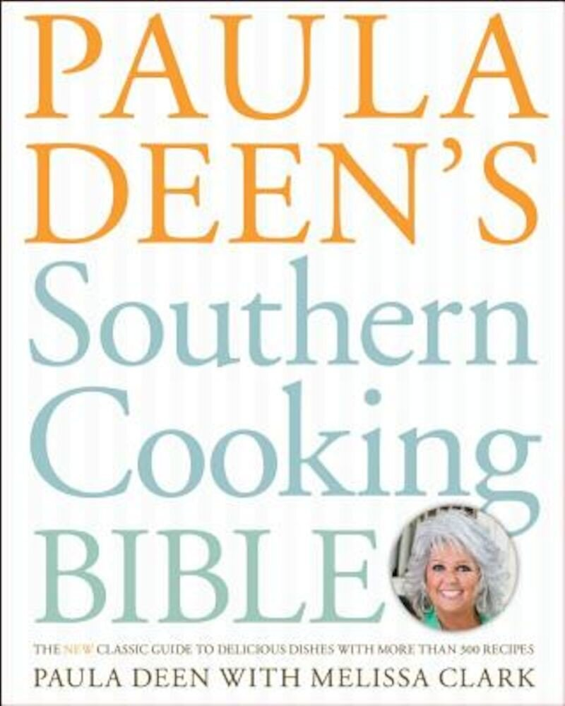 Paula Deen's Southern Cooking Bible: The New Classic Guide to Delicious Dishes with More Than 300 Recipes, Hardcover