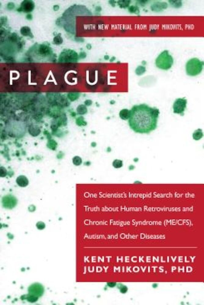 Plague: One Scientist's Intrepid Search for the Truth about Human Retroviruses and Chronic Fatigue Syndrome (Me/Cfs), Autism,, Paperback