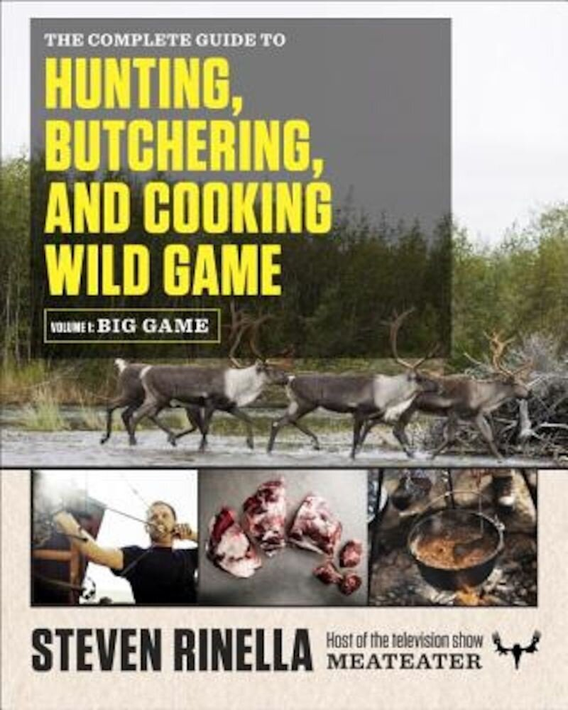 The Complete Guide to Hunting, Butchering, and Cooking Wild Game, Volume 1: Big Game, Paperback