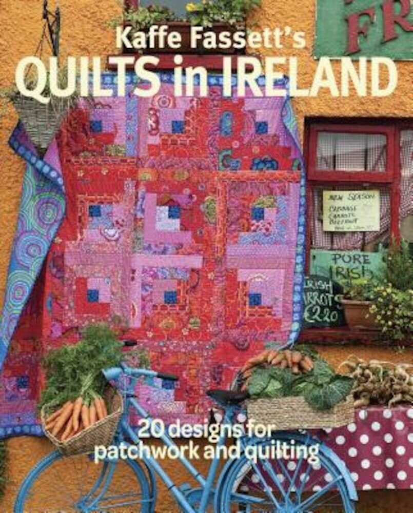 Kaffe Fassett's Quilts in Ireland: 20 Designs for Patchwork and Quilting, Paperback