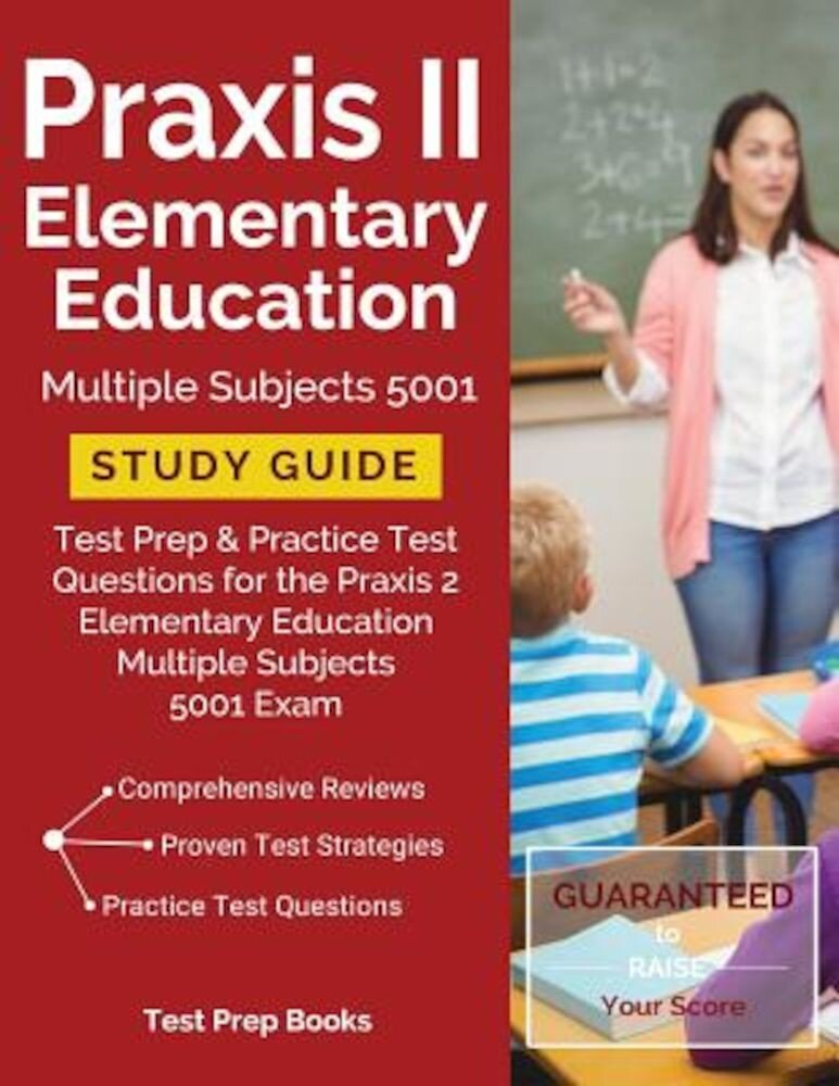 Praxis II Elementary Education Multiple Subjects 5001 Study Guide: Test Prep & Practice Test Questions for the Praxis 2 Elementary Education Multiple, Paperback