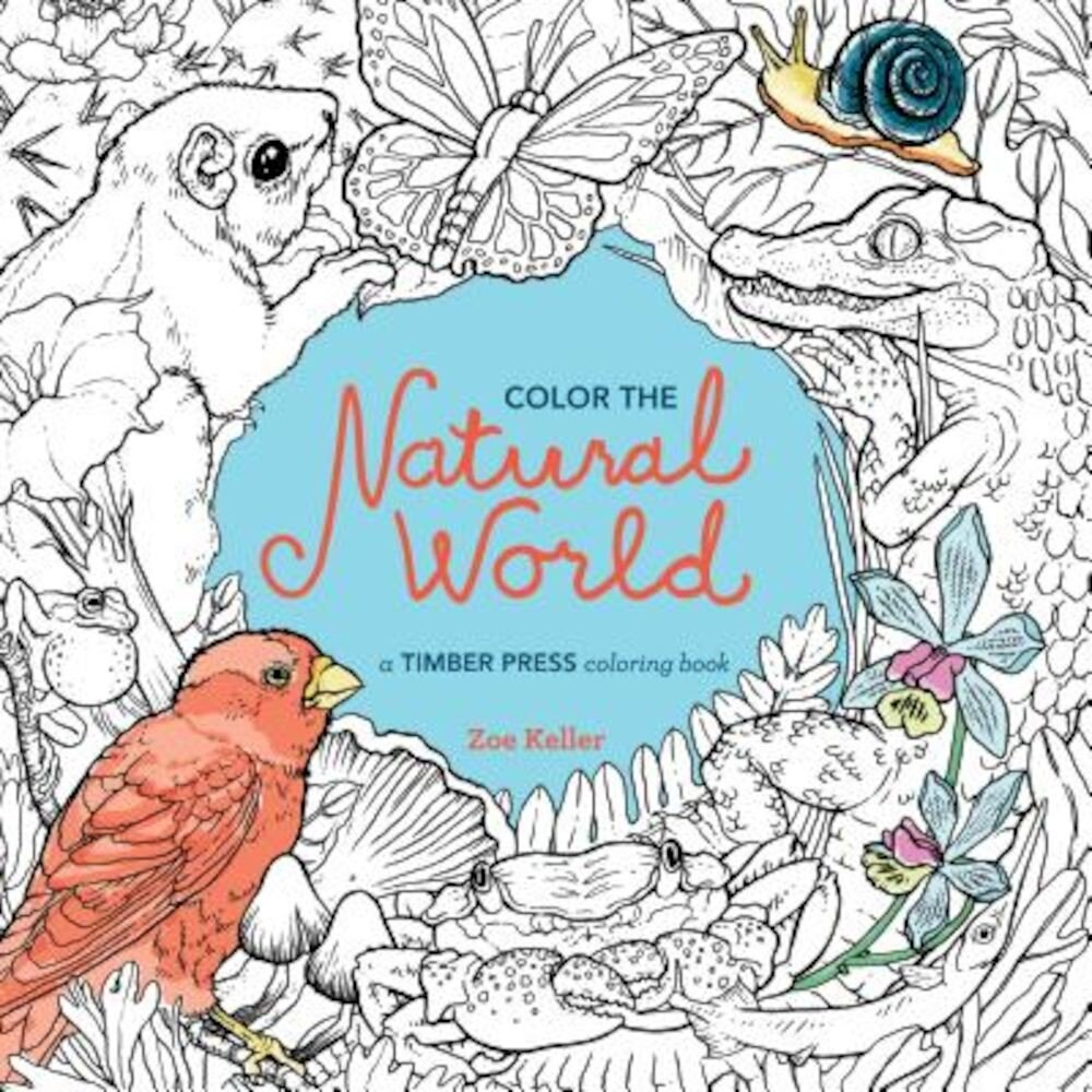 Color the Natural World: A Timber Press Coloring Book, Paperback