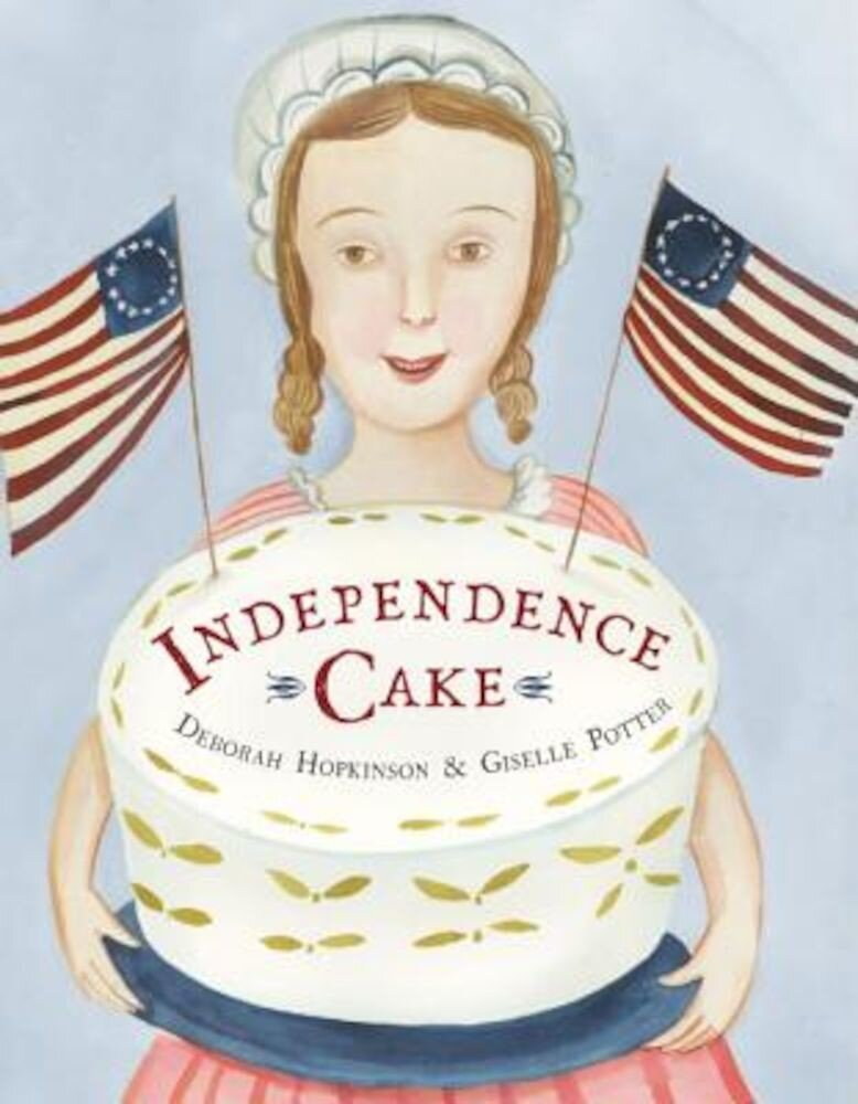 Independence Cake: A Revolutionary Confection Inspired by Amelia Simmons, Whose True History Is Unfortunately Unknown, Hardcover