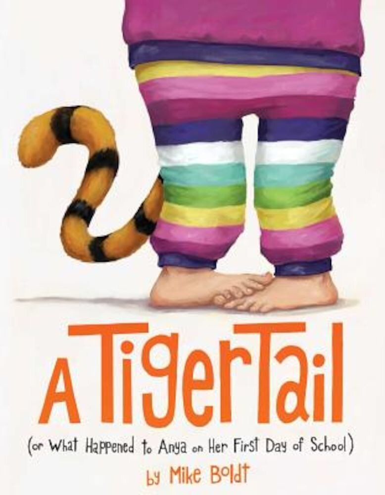 A Tiger Tail: (Or What Happened to Anya on Her First Day of School), Hardcover