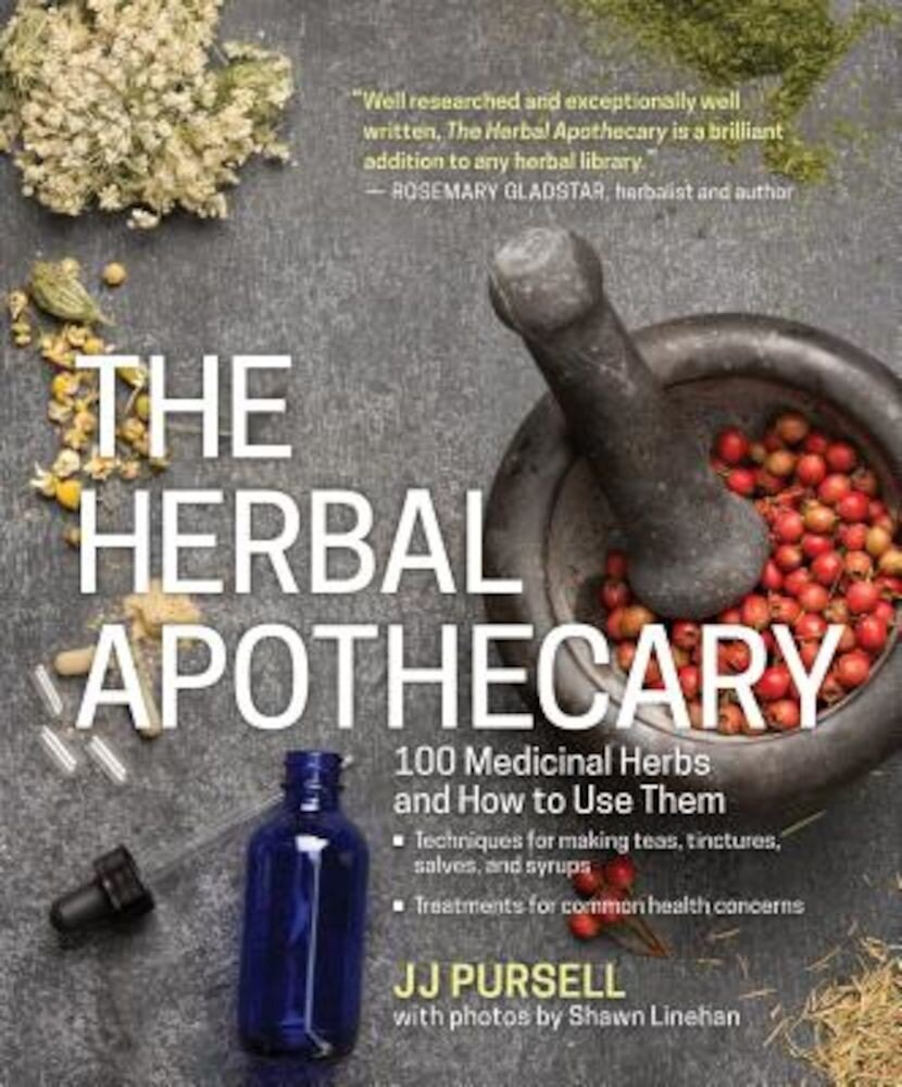 The Herbal Apothecary: 100 Medicinal Herbs and How to Use Them, Paperback
