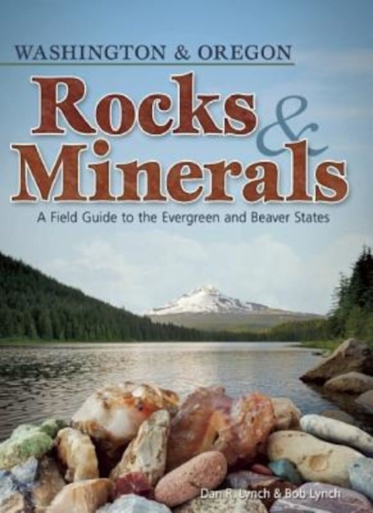 Rocks & Minerals of Washington and Oregon: A Field Guide to the Evergreen and Beaver States, Paperback