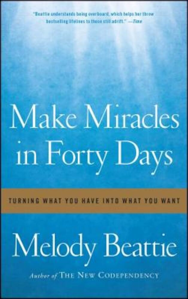 Make Miracles in Forty Days: Turning What You Have Into What You Want, Paperback