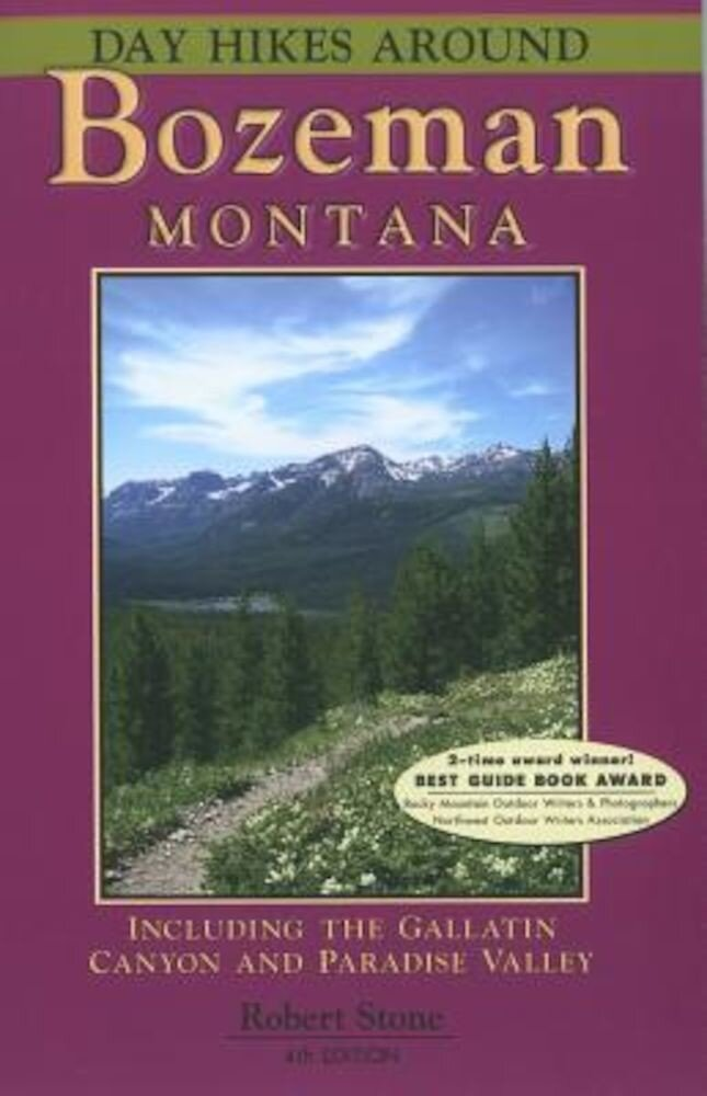 Day Hikes Around Bozeman, Montana: Including the Gallatin Canyon and Paradise Valley, Paperback
