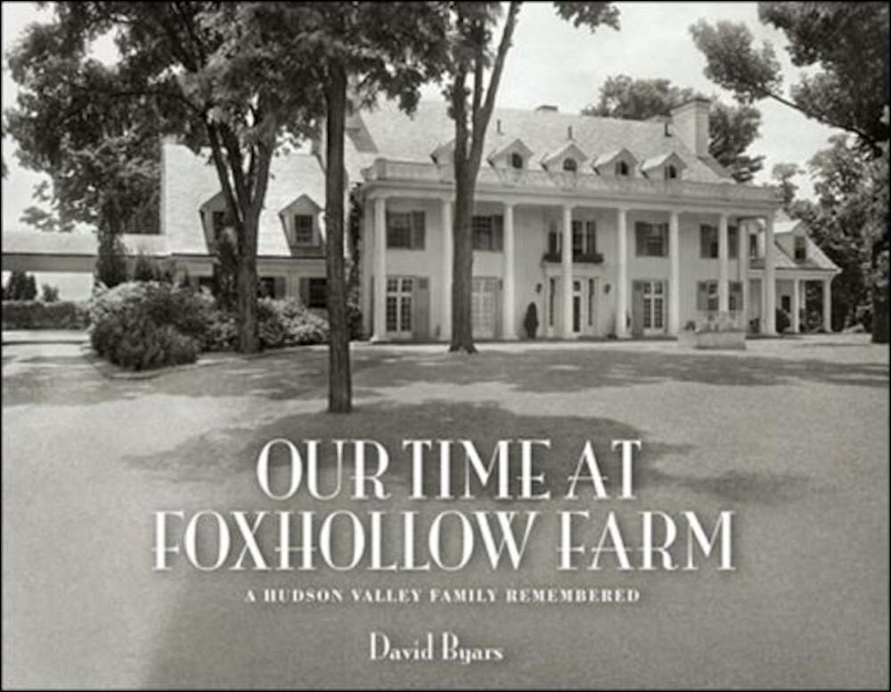Our Time at Foxhollow Farm: A Hudson Valley Family Remembered, Hardcover