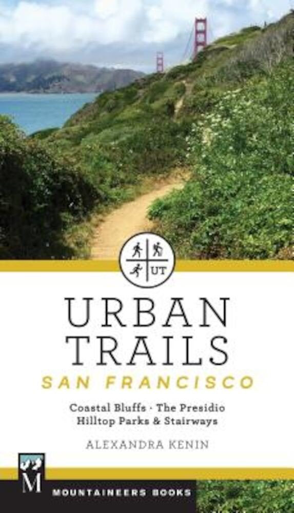 Urban Trails: San Francisco: Coastal Bluffs/ The Presidio/ Hilltop Parks & Stairways, Paperback