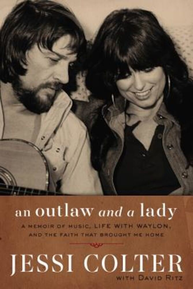 An Outlaw and a Lady: A Memoir of Music, Life with Waylon, and the Faith That Brought Me Home, Hardcover