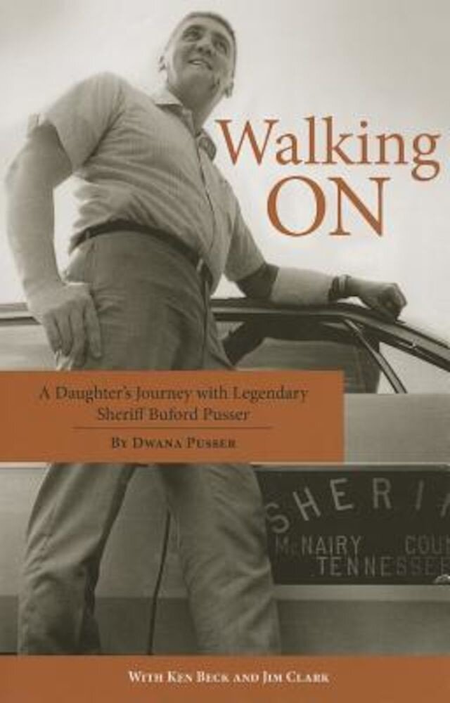 Walking on: A Daughter's Journey with Legendary Sheriff Buford Pusser, Paperback