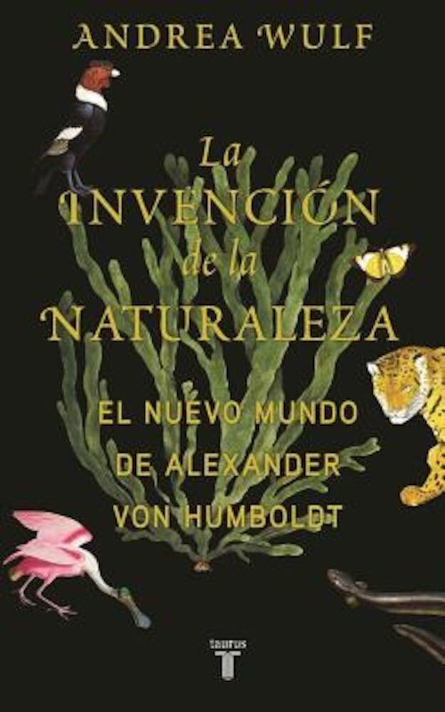 La Invencian de La Naturaleza: El Mundo Nuevo de Alexander Von Humboldt / The Invention of Nature: Alexander Von Humboldt's New World, Hardcover