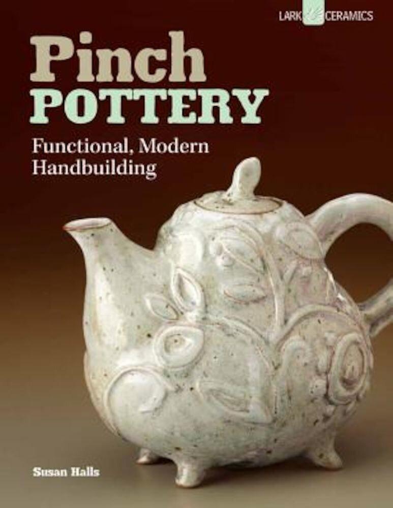 Pinch Pottery: Functional, Modern Handbuilding, Paperback
