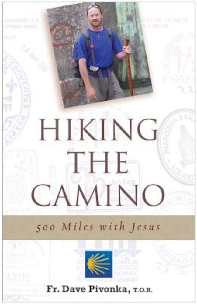 Hiking the Camino: 500 Miles with Jesus, Paperback