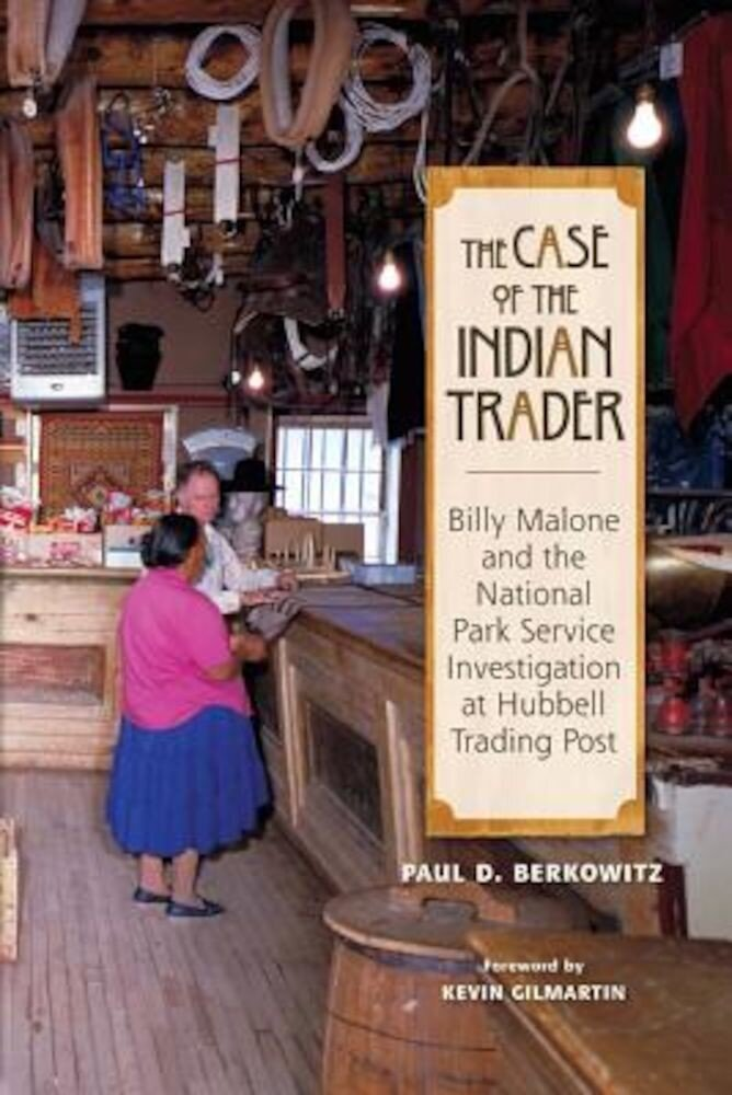 The Case of the Indian Trader: Billy Malone and the National Park Service Investigation at Hubbell Trading Post, Paperback