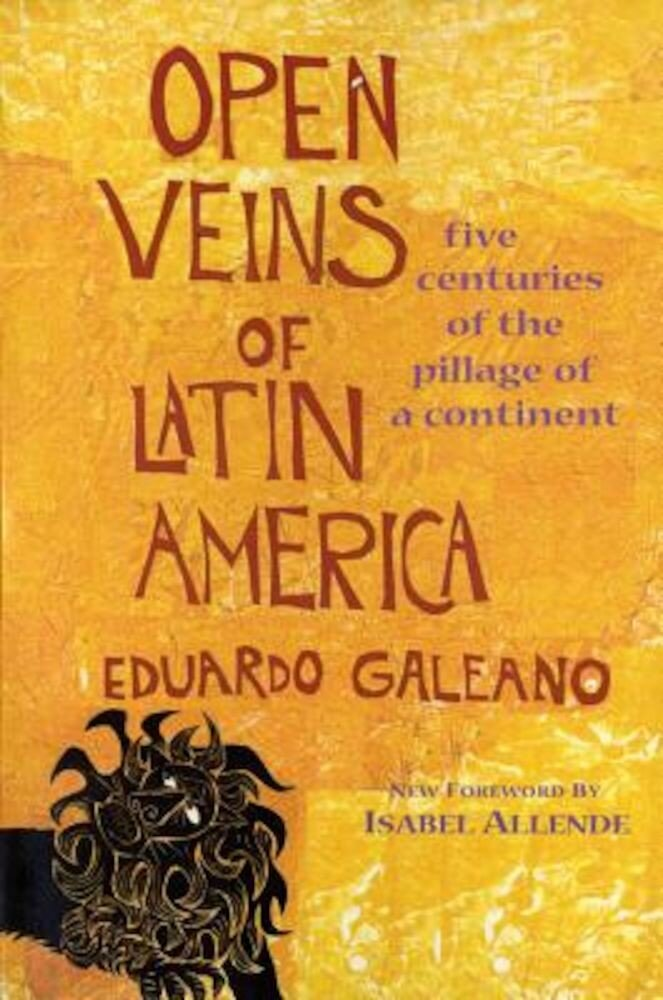 Open Veins of Latin America: Five Centuries of the Pillage of a Continent, Paperback