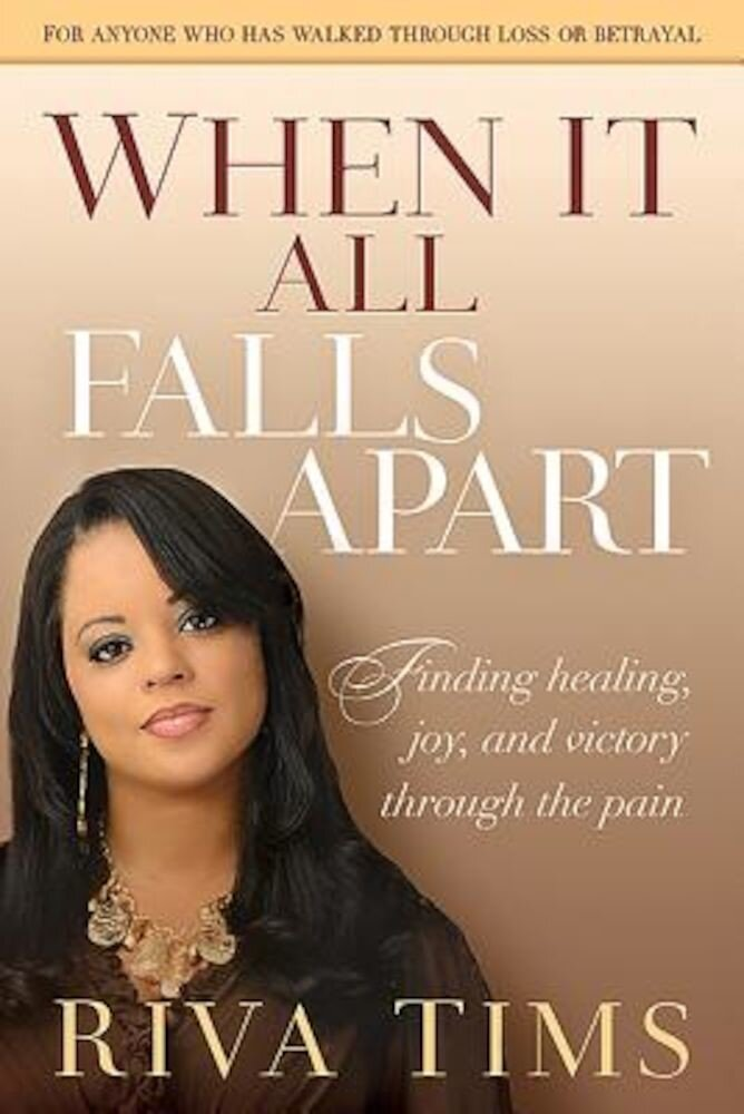 When It All Falls Apart: Find Healing, Joy and Victory Through the Pain, Paperback