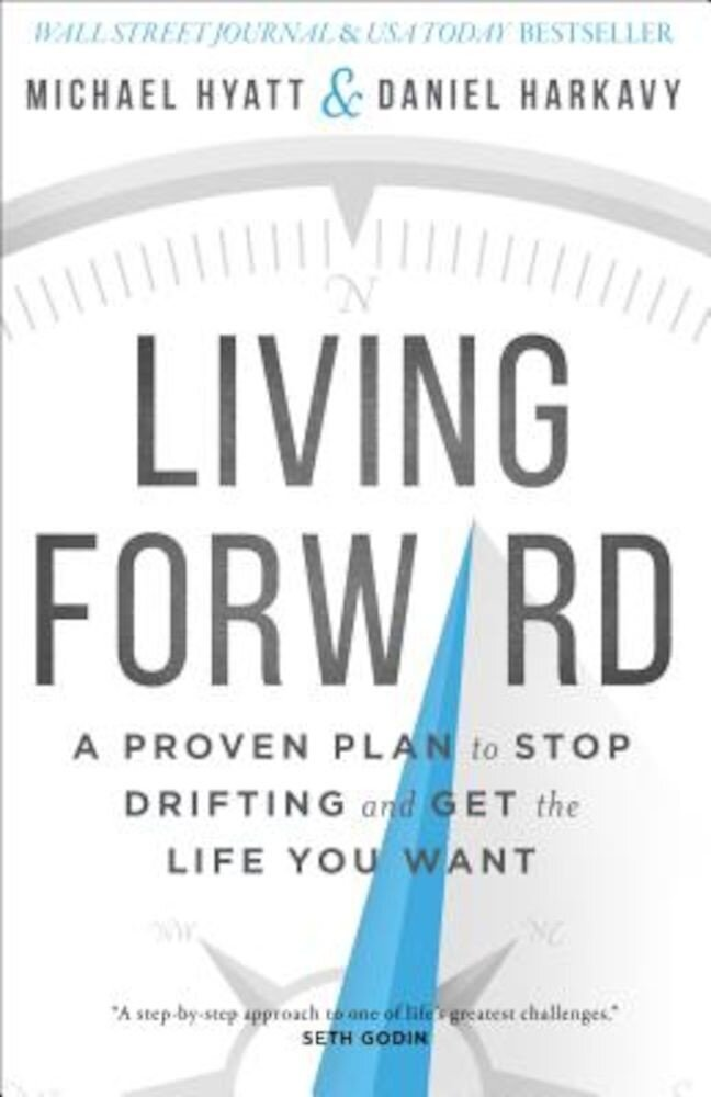 Living Forward: A Proven Plan to Stop Drifting and Get the Life You Want, Hardcover