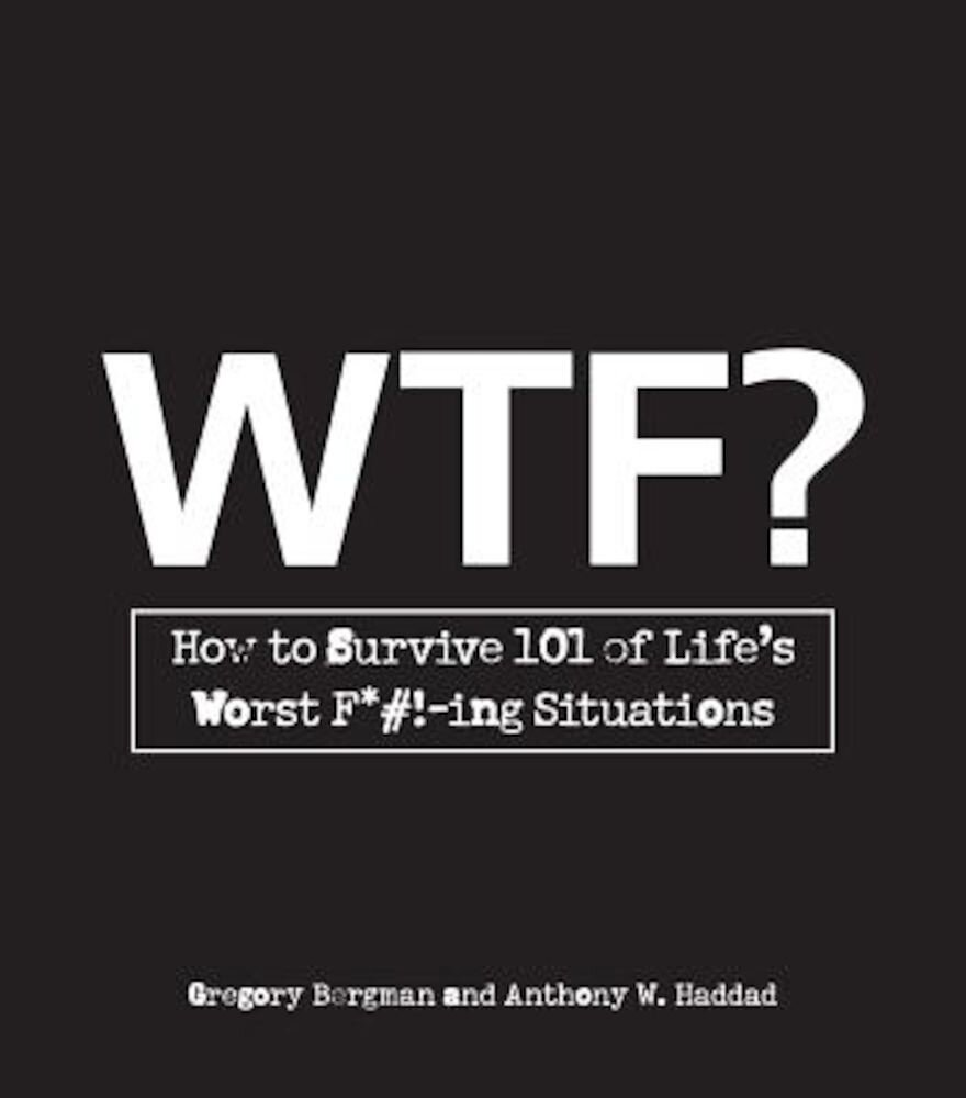 WTF?: How to Survive 101 of Life's Worst F#!-Ing Situations, Paperback