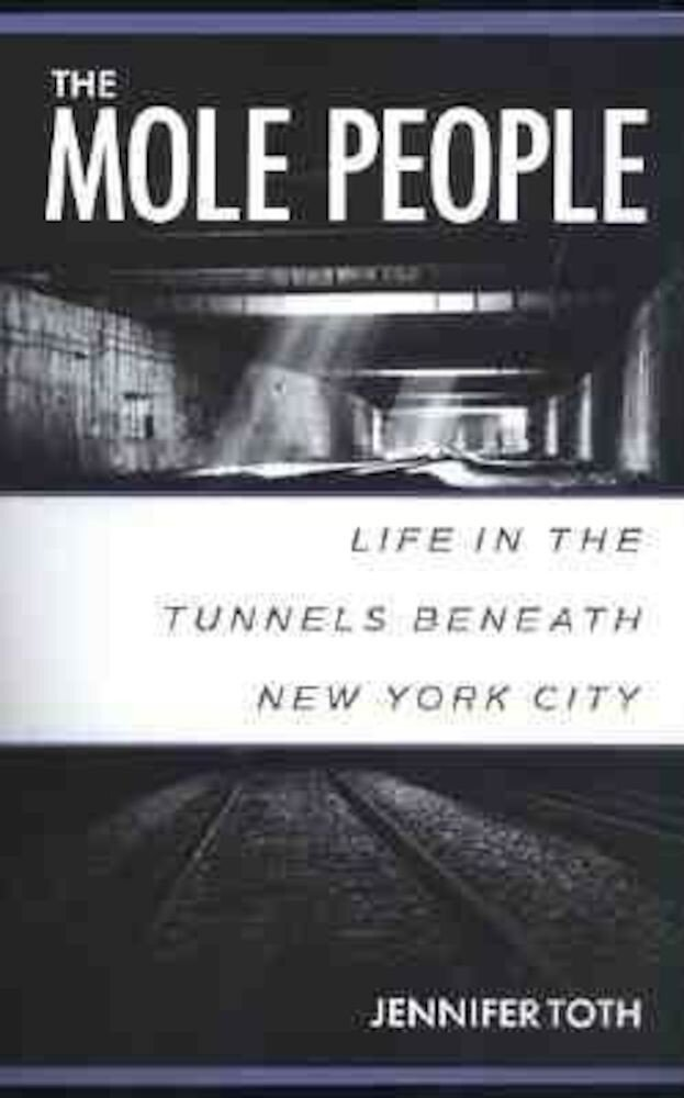 The Mole People: Life in the Tunnels Beneath New York City, Paperback