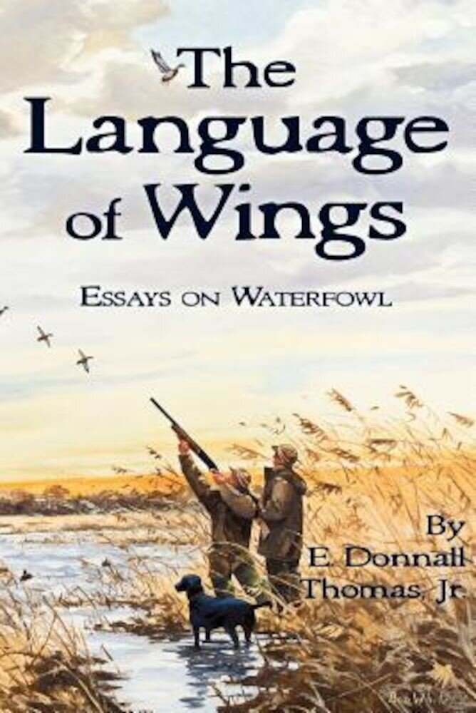 The Language of Wings: Essays on Waterfowl, Paperback