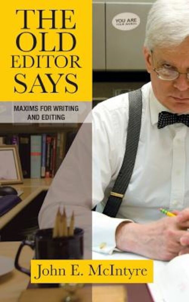 The Old Editor Says: Maxims for Writing and Editing, Paperback