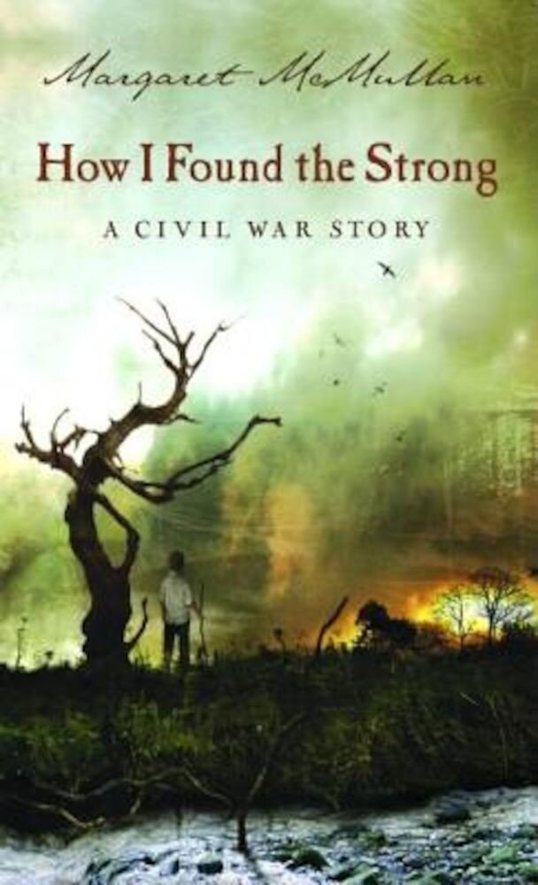 How I Found the Strong: A Civil War Story, Paperback